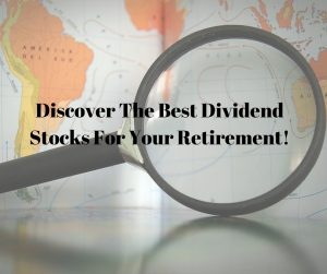 Discover The Best Dividend Stocks For Your Retirement!